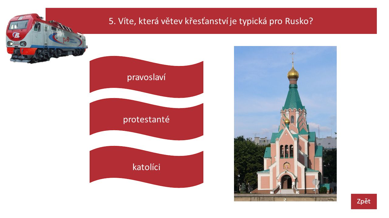5. Víte, která větev křesťanství je typická pro Rusko Zpět protestanté pravoslaví katolíci