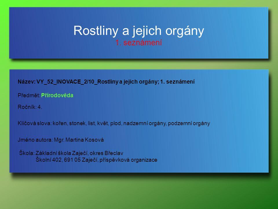 Rostliny a jejich orgány 1. seznámení Jméno autora: Mgr.