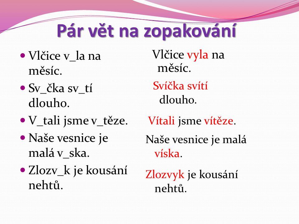 Pár vět na zopakování Vlčice v_la na měsíc. Sv_čka sv_tí dlouho.