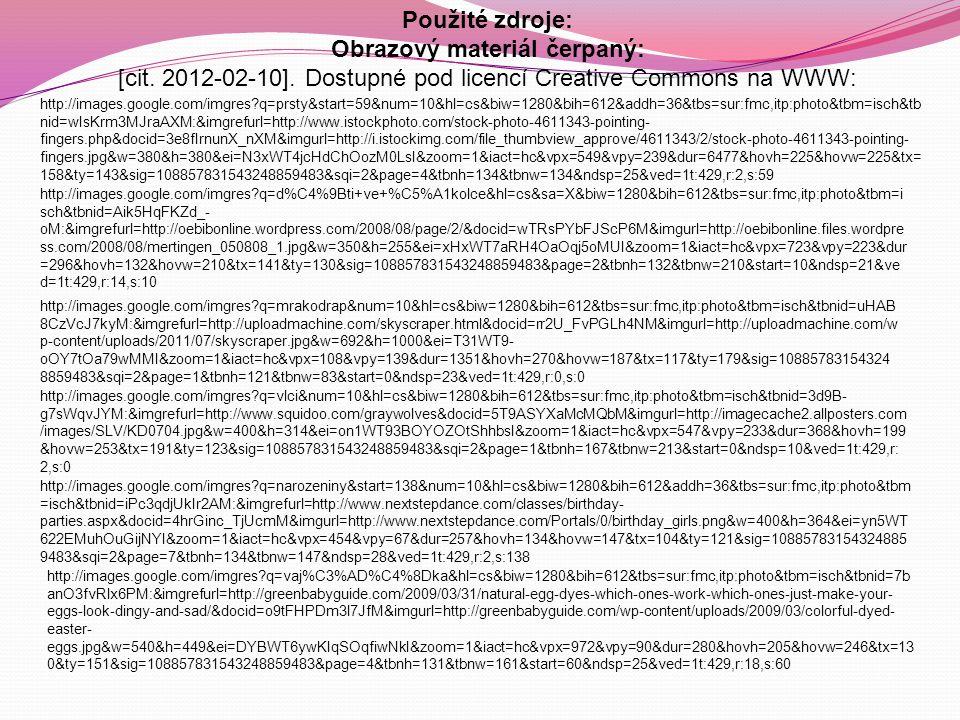 Použité zdroje: Obrazový materiál čerpaný: [cit. 2012-02-10]. Dostupné pod licencí Creative Commons na WWW: http://images.google.com/imgres?q=prsty&st