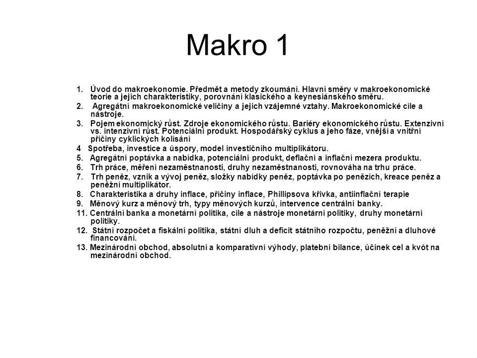 Makro 1 1.Úvod do makroekonomie. Předmět a metody zkoumání. Hlavní směry v makroekonomické teorie a jejich charakteristiky, porovnání klasického a key