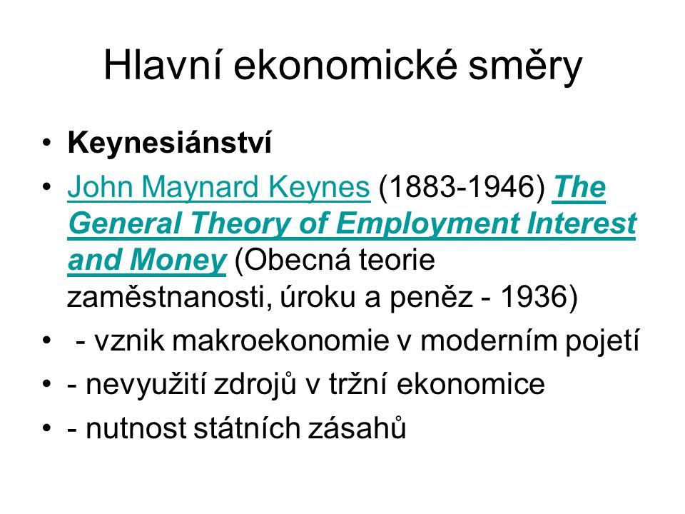Hlavní ekonomické směry Keynesiánství John Maynard Keynes (1883-1946) The General Theory of Employment Interest and Money (Obecná teorie zaměstnanosti, úroku a peněz - 1936)John Maynard KeynesThe General Theory of Employment Interest and Money - vznik makroekonomie v moderním pojetí - nevyužití zdrojů v tržní ekonomice - nutnost státních zásahů
