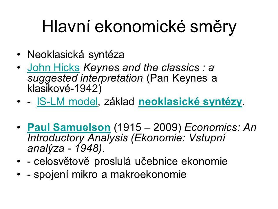 Hlavní ekonomické směry Neoklasická syntéza John Hicks Keynes and the classics : a suggested interpretation (Pan Keynes a klasikové-1942)John Hicks -