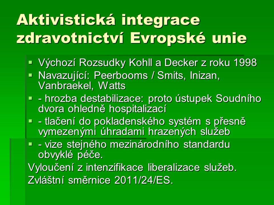 Aktivistická integrace zdravotnictví Evropské unie  Výchozí Rozsudky Kohll a Decker z roku 1998  Navazující: Peerbooms / Smits, Inizan, Vanbraekel,