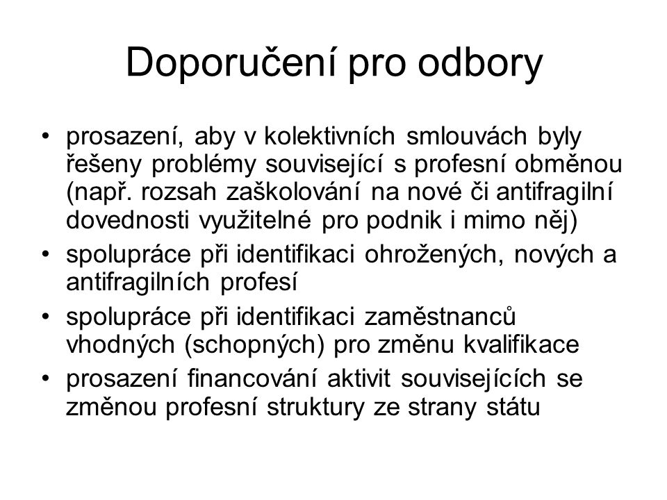 Doporučení pro odbory prosazení, aby v kolektivních smlouvách byly řešeny problémy související s profesní obměnou (např.