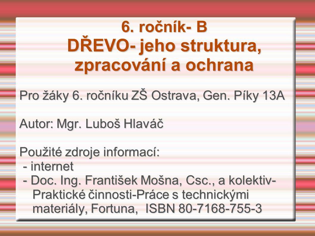 6. ročník- B DŘEVO- jeho struktura, zpracování a ochrana Pro žáky 6.