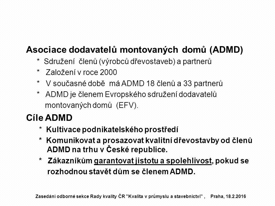 Asociace dodavatelů montovaných domů (ADMD) * Sdružení členů (výrobců dřevostaveb) a partnerů * Založení v roce 2000 * V současné době má ADMD 18 člen
