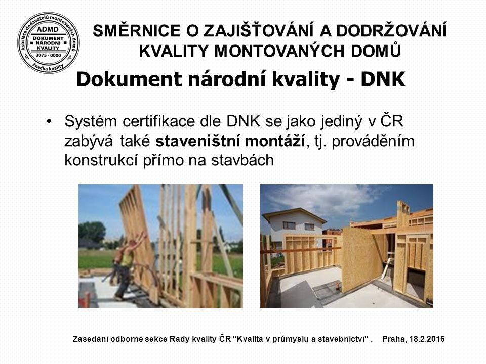SMĚRNICE O ZAJIŠŤOVÁNÍ A DODRŽOVÁNÍ KVALITY MONTOVANÝCH DOMŮ Dokument národní kvality - DNK Systém certifikace dle DNK se jako jediný v ČR zabývá také