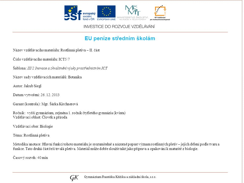 genetických pojmů EU peníze středním školám Název vzdělávacího materiálu: Rostlinná pletiva – II. část Číslo vzdělávacího materiálu: ICT5/7 Šablona: I