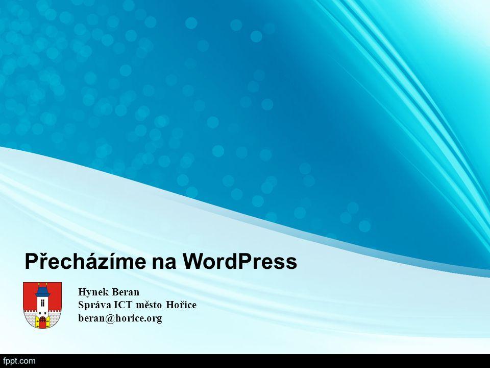 Přecházíme na WordPress Hynek Beran Správa ICT město Hořice beran@horice.org