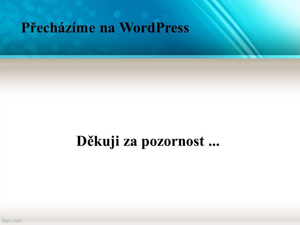 Přecházíme na WordPress Děkuji za pozornost...