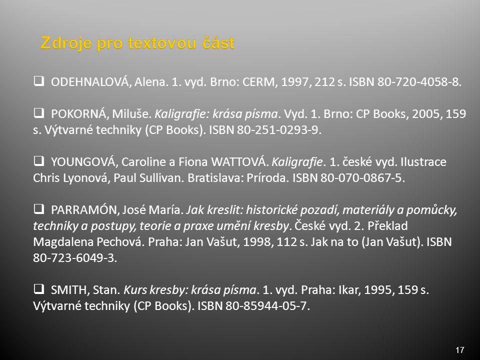 17  ODEHNALOVÁ, Alena. 1. vyd. Brno: CERM, 1997, 212 s. ISBN 80-720-4058-8.  POKORNÁ, Miluše. Kaligrafie: krása písma. Vyd. 1. Brno: CP Books, 2005,