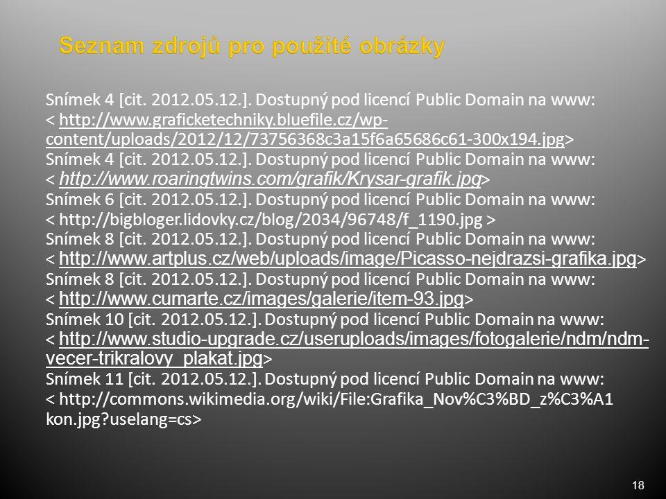 18 Snímek 4 [cit. 2012.05.12.]. Dostupný pod licencí Public Domain na www: ˂ http://www.graficketechniky.bluefile.cz/wp- content/uploads/2012/12/73756
