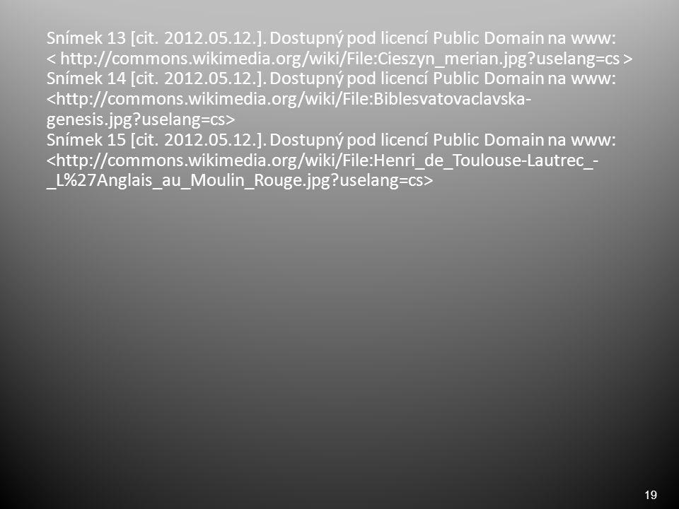 19 Snímek 13 [cit. 2012.05.12.]. Dostupný pod licencí Public Domain na www: ˂ http://commons.wikimedia.org/wiki/File:Cieszyn_merian.jpg?uselang=cs ˃ S