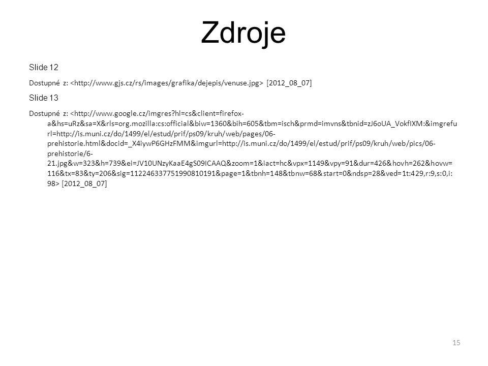 Zdroje Slide 12 Dostupné z: [2012_08_07] Slide 13 Dostupné z: [2012_08_07] 15