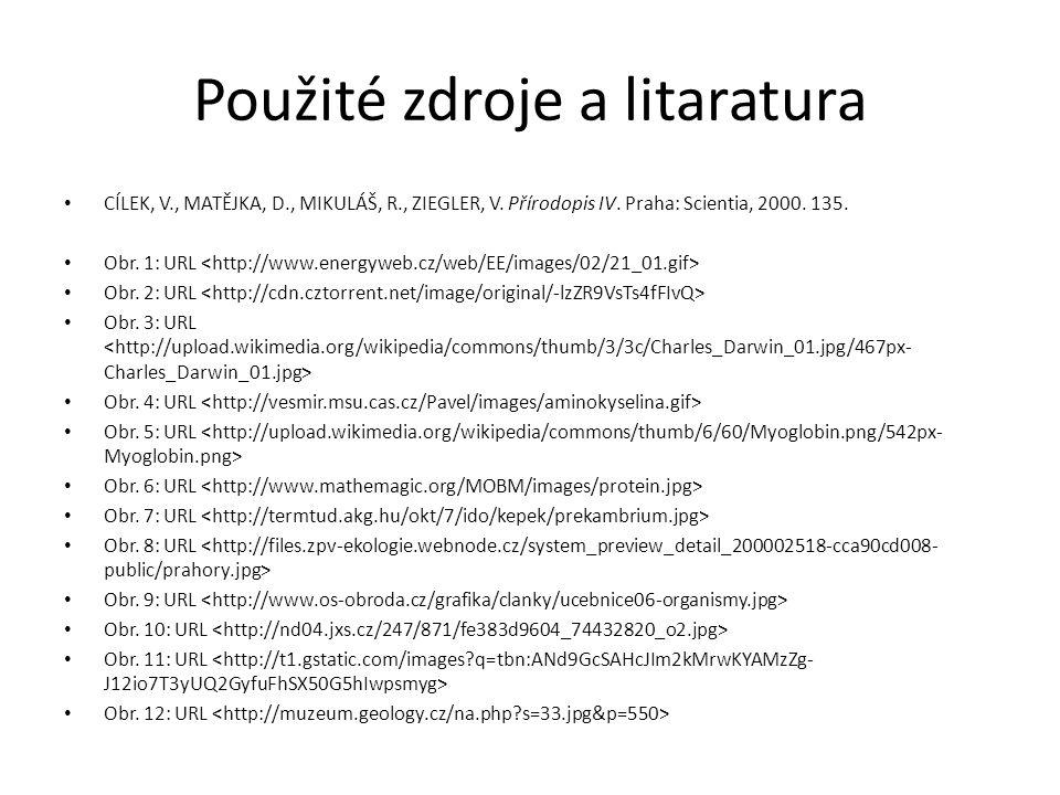 Použité zdroje a litaratura CÍLEK, V., MATĚJKA, D., MIKULÁŠ, R., ZIEGLER, V. Přírodopis IV. Praha: Scientia, 2000. 135. Obr. 1: URL Obr. 2: URL Obr. 3