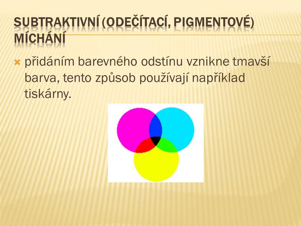  přidáním barevného odstínu vznikne tmavší barva, tento způsob používají například tiskárny.