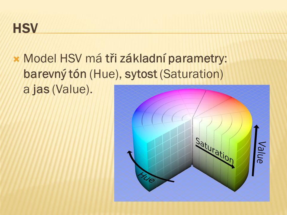 HSV  Model HSV má tři základní parametry: barevný tón (Hue), sytost (Saturation) a jas (Value).