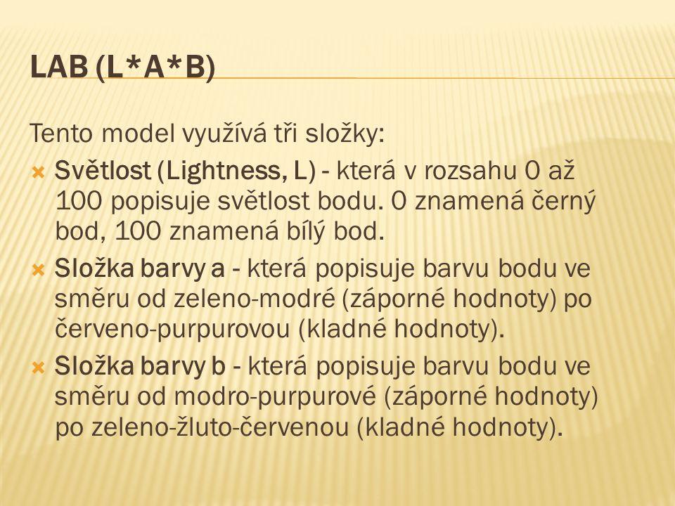 LAB (L*A*B) Tento model využívá tři složky:  Světlost (Lightness, L) - která v rozsahu 0 až 100 popisuje světlost bodu.
