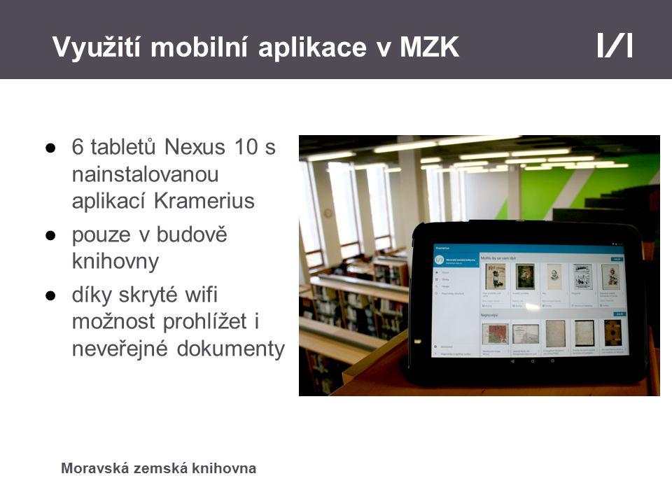 Moravská zemská knihovna Využití mobilní aplikace v MZK ●6 tabletů Nexus 10 s nainstalovanou aplikací Kramerius ●pouze v budově knihovny ●díky skryté wifi možnost prohlížet i neveřejné dokumenty