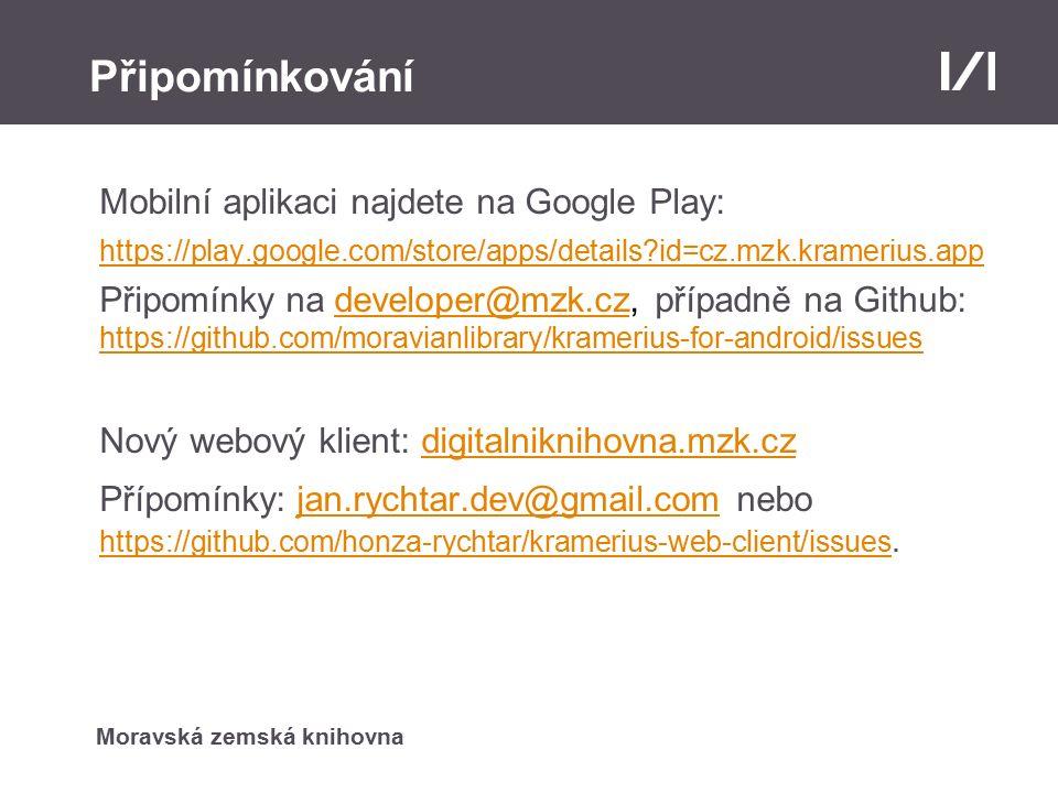 Moravská zemská knihovna Připomínkování Mobilní aplikaci najdete na Google Play: https://play.google.com/store/apps/details id=cz.mzk.kramerius.app Připomínky na developer@mzk.cz, případně na Github: https://github.com/moravianlibrary/kramerius-for-android/issuesdeveloper@mzk.cz https://github.com/moravianlibrary/kramerius-for-android/issues Nový webový klient: digitalniknihovna.mzk.czdigitalniknihovna.mzk.cz Přípomínky: jan.rychtar.dev@gmail.com nebo https://github.com/honza-rychtar/kramerius-web-client/issues.jan.rychtar.dev@gmail.com https://github.com/honza-rychtar/kramerius-web-client/issues