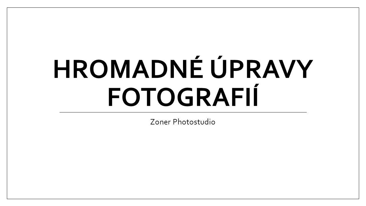 HROMADNÉ ÚPRAVY FOTOGRAFIÍ Zoner Photostudio