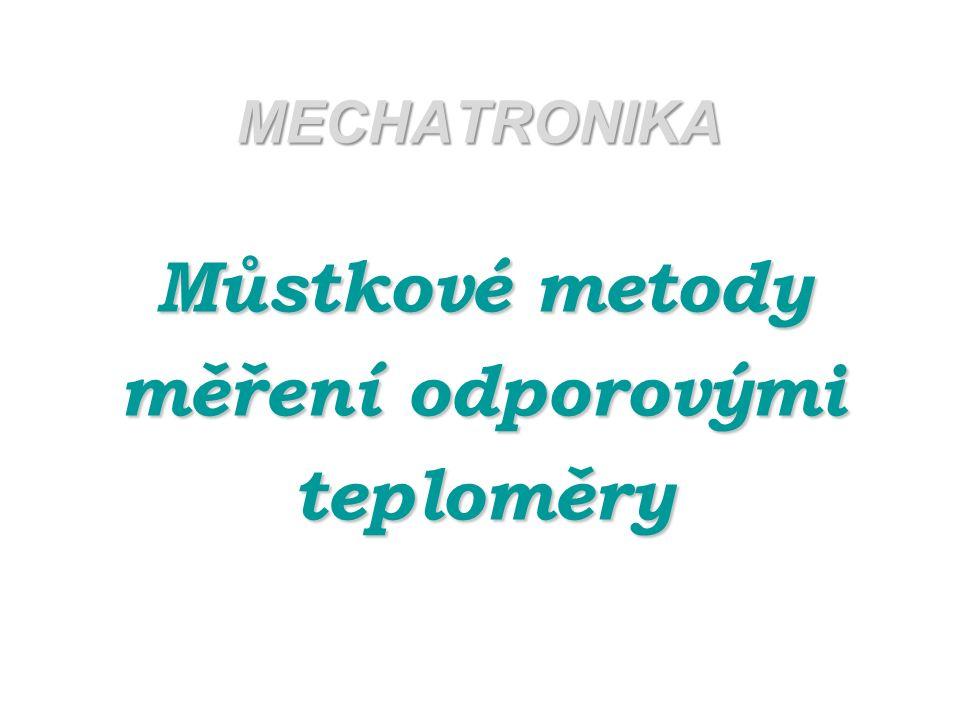 MECHATRONIKA Můstkové metody měření odporovými teploměry