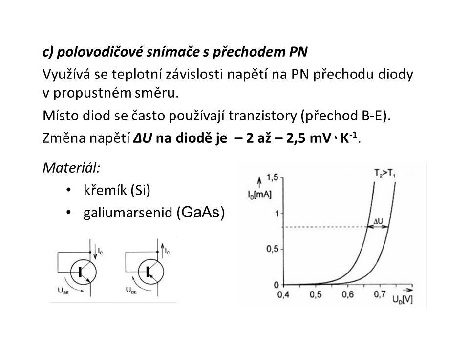 c) polovodičové snímače s přechodem PN Využívá se teplotní závislosti napětí na PN přechodu diody v propustném směru.