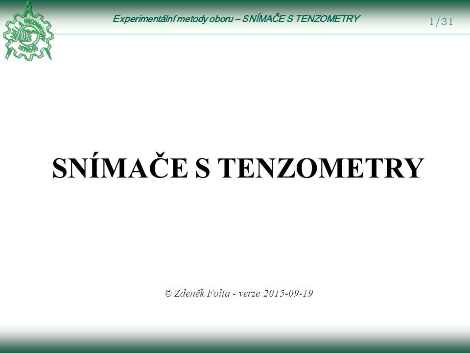 Experimentální metody oboru – SNÍMAČE S TENZOMETRY 2/31 Měření tahové (tlakové) síly Jeden aktivní tenzometr, čistý tah Aktivní: Ostatní: Nevýznamné, lze zanedbat