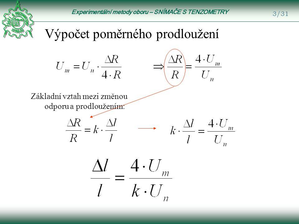 Experimentální metody oboru – SNÍMAČE S TENZOMETRY 3/31 Základní vztah mezi změnou odporu a prodloužením: Výpočet poměrného prodloužení