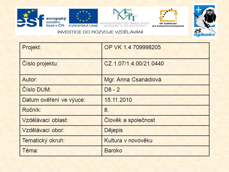 Projekt:OP VK 1.4 709998205 Číslo projektu:CZ.1.07/1.4.00/21.0440 Autor:Mgr. Anna Csanádiová Číslo DUM:D8 - 2 Datum ověření ve výuce:15.11.2010 Ročník