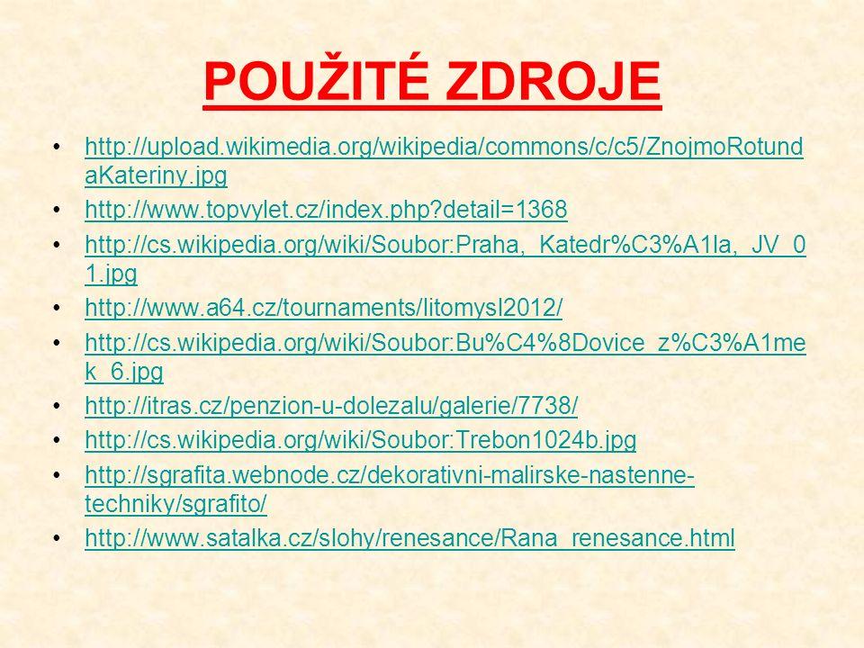 POUŽITÉ ZDROJE http://upload.wikimedia.org/wikipedia/commons/c/c5/ZnojmoRotund aKateriny.jpghttp://upload.wikimedia.org/wikipedia/commons/c/c5/ZnojmoR