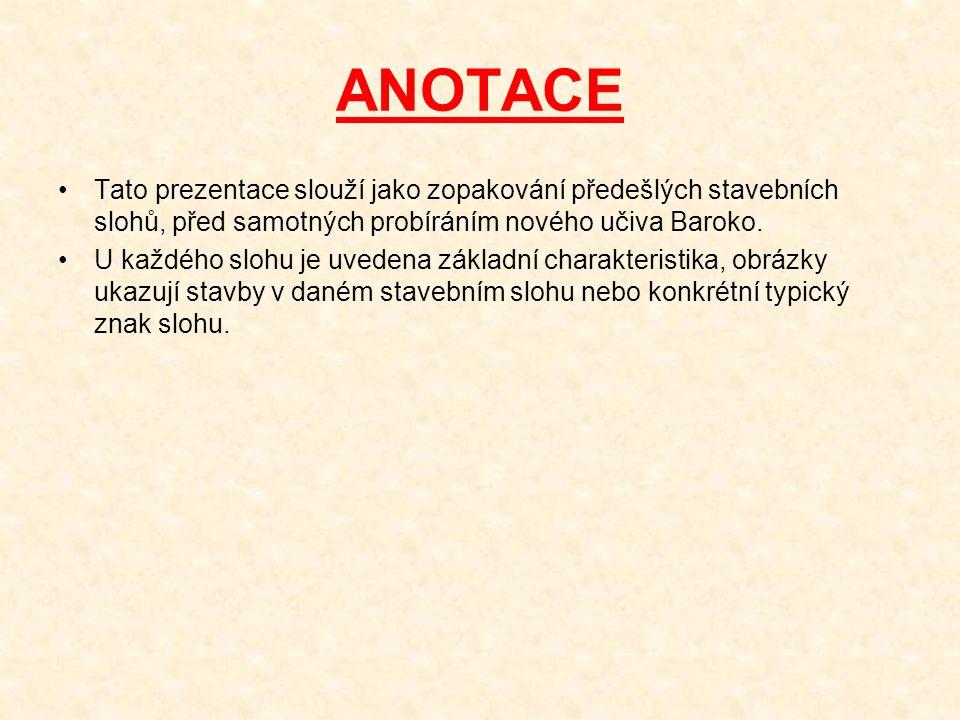 ANOTACE Tato prezentace slouží jako zopakování předešlých stavebních slohů, před samotných probíráním nového učiva Baroko. U každého slohu je uvedena