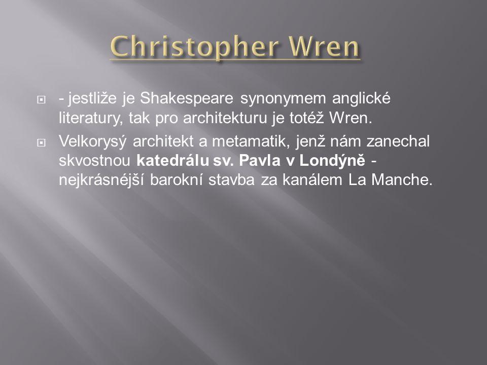  - jestliže je Shakespeare synonymem anglické literatury, tak pro architekturu je totéž Wren.