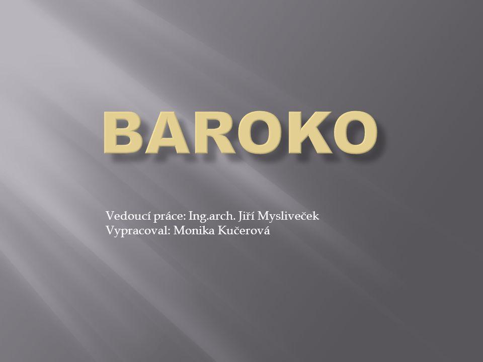  RANÉ BAROKO – mísení renesančních a barokních prvků  VRCHOLNÉ BAROKO – dynamika stavby i arch.prvků, složité půdorysy (zvláštním směrem je barokní gotika – konstrukce a materiály barokní + gotické arch.