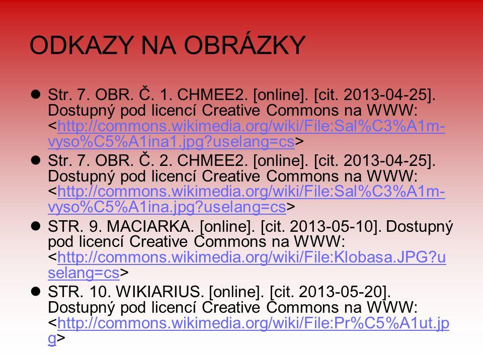 ODKAZY NA OBRÁZKY Str. 7. OBR. Č. 1. CHMEE2. [online]. [cit. 2013-04-25]. Dostupný pod licencí Creative Commons na WWW: http://commons.wikimedia.org/w