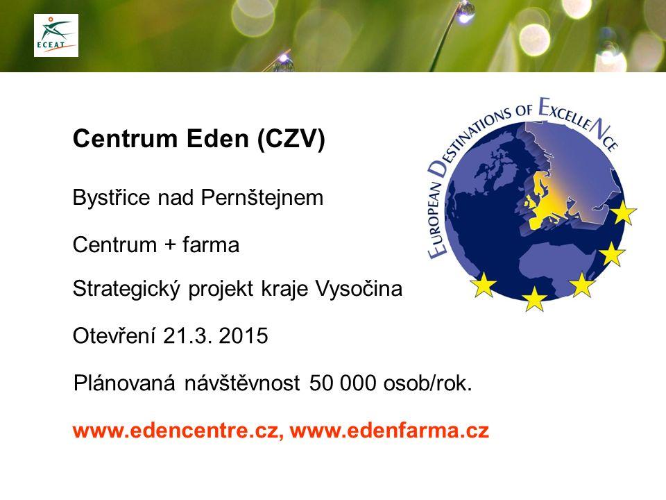 Centrum Eden (CZV) Bystřice nad Pernštejnem Strategický projekt kraje Vysočina Otevření 21.3. 2015 Plánovaná návštěvnost 50 000 osob/rok. www.edencent