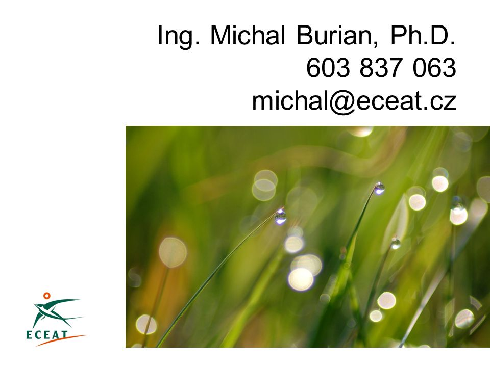 Ing. Michal Burian, Ph.D. 603 837 063 michal@eceat.cz