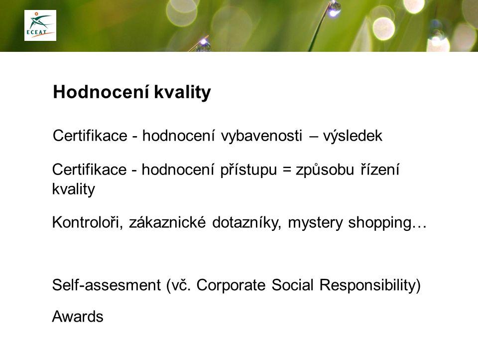 Hodnocení kvality Certifikace - hodnocení vybavenosti – výsledek Self-assesment (vč. Corporate Social Responsibility) Awards Certifikace - hodnocení p