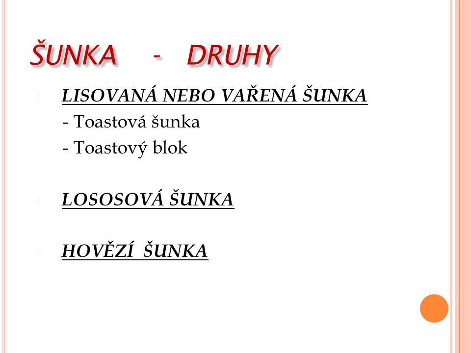 ŠUNKA - DRUHY 3. LISOVANÁ NEBO VAŘENÁ ŠUNKA - Toastová šunka - Toastový blok 4.