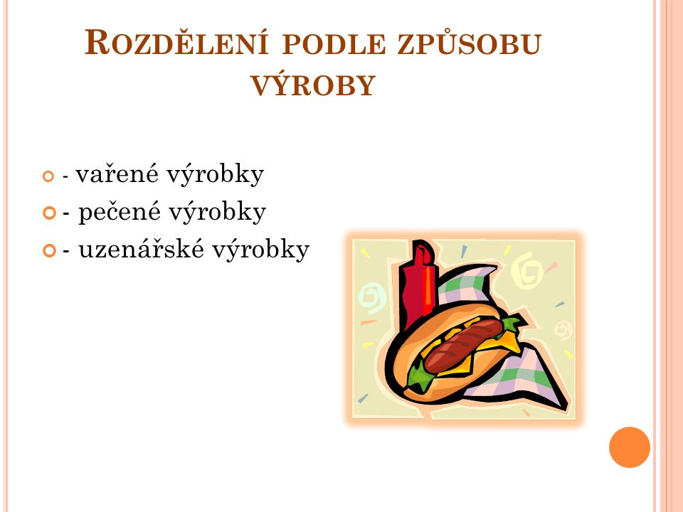 R OZDĚLENÍ PODLE ZPŮSOBU VÝROBY - vařené výrobky - pečené výrobky - uzenářské výrobky