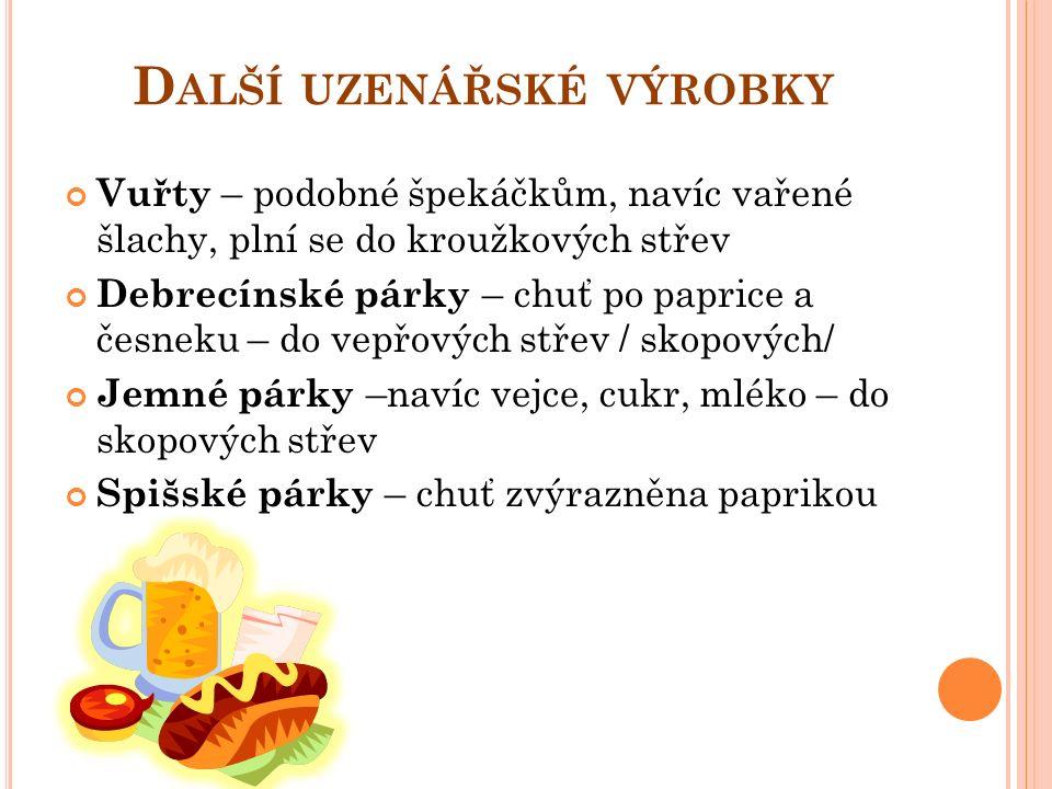 K LOBÁSY Skopové - typická chuť a vůně, zvláštní způsob uzení, výrazné koření Moravské – tuhá konzistence, mírně kořeněná chuť Slovácká domácí klobása – tuhá konzistence, výrazná chuť po uzeném masu, kmínu a česneku, tmavohnědá brva