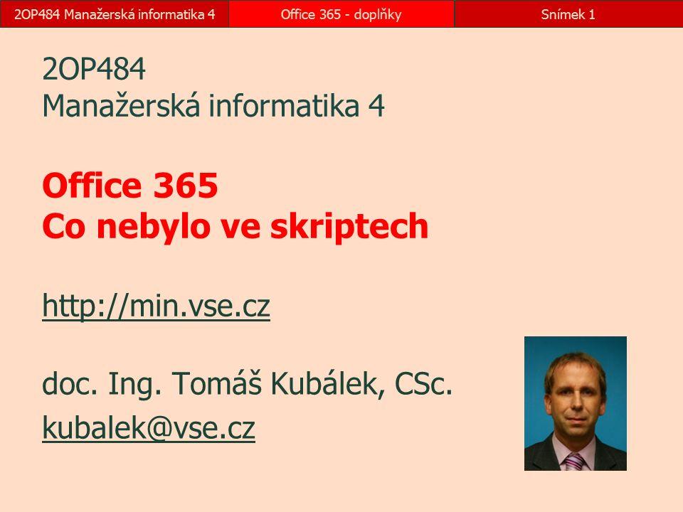 2OP484 Manažerská informatika 4Office 365 - doplňkySnímek 1 2OP484 Manažerská informatika 4 Office 365 Co nebylo ve skriptech http://min.vse.cz http://min.vse.cz doc.