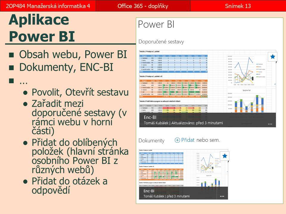 Aplikace Power BI Obsah webu, Power BI Dokumenty, ENC-BI … Povolit, Otevřít sestavu Zařadit mezi doporučené sestavy (v rámci webu v horní části) Přidat do oblíbených položek (hlavní stránka osobního Power BI z různých webů) Přidat do otázek a odpovědí Office 365 - doplňkySnímek 132OP484 Manažerská informatika 4
