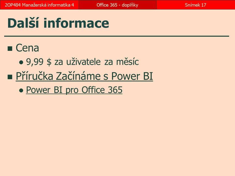 Další informace Cena 9,99 $ za uživatele za měsíc Příručka Začínáme s Power BI Power BI pro Office 365 Office 365 - doplňkySnímek 172OP484 Manažerská