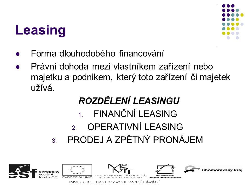 Leasing Forma dlouhodobého financování Právní dohoda mezi vlastníkem zařízení nebo majetku a podnikem, který toto zařízení či majetek užívá. ROZDĚLENÍ