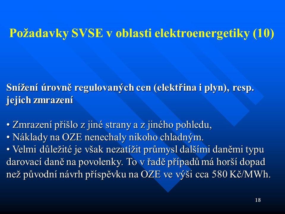 18 Požadavky SVSE v oblasti elektroenergetiky (10) Snížení úrovně regulovaných cen (elektřina i plyn), resp.