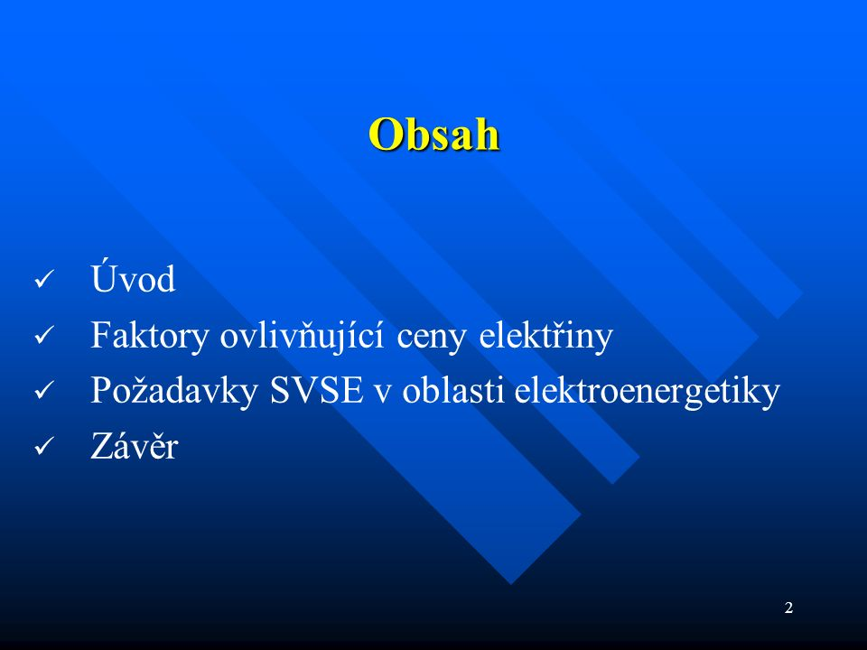 2 Obsah Úvod Faktory ovlivňující ceny elektřiny Požadavky SVSE v oblasti elektroenergetiky Závěr