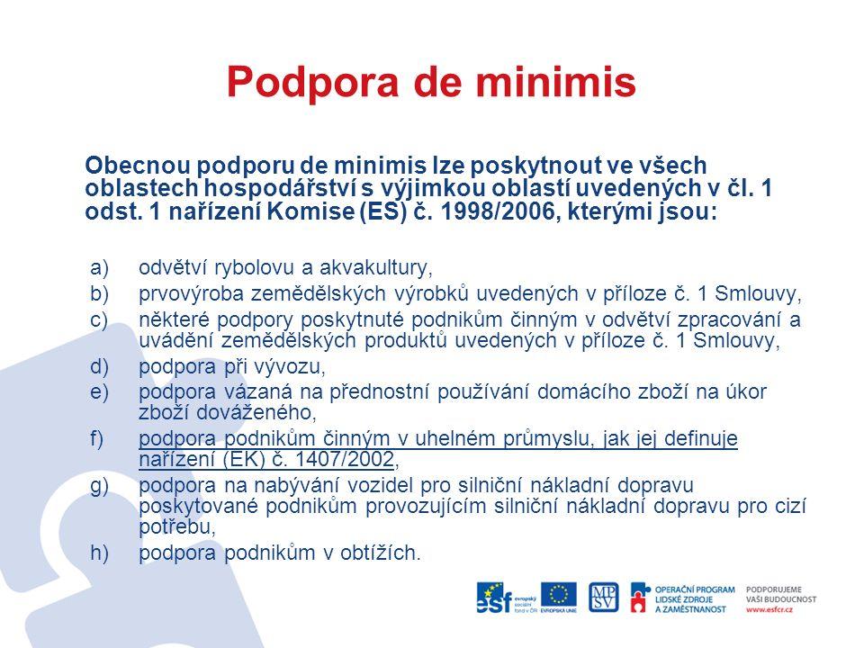 Podpora de minimis Obecnou podporu de minimis lze poskytnout ve všech oblastech hospodářství s výjimkou oblastí uvedených v čl.