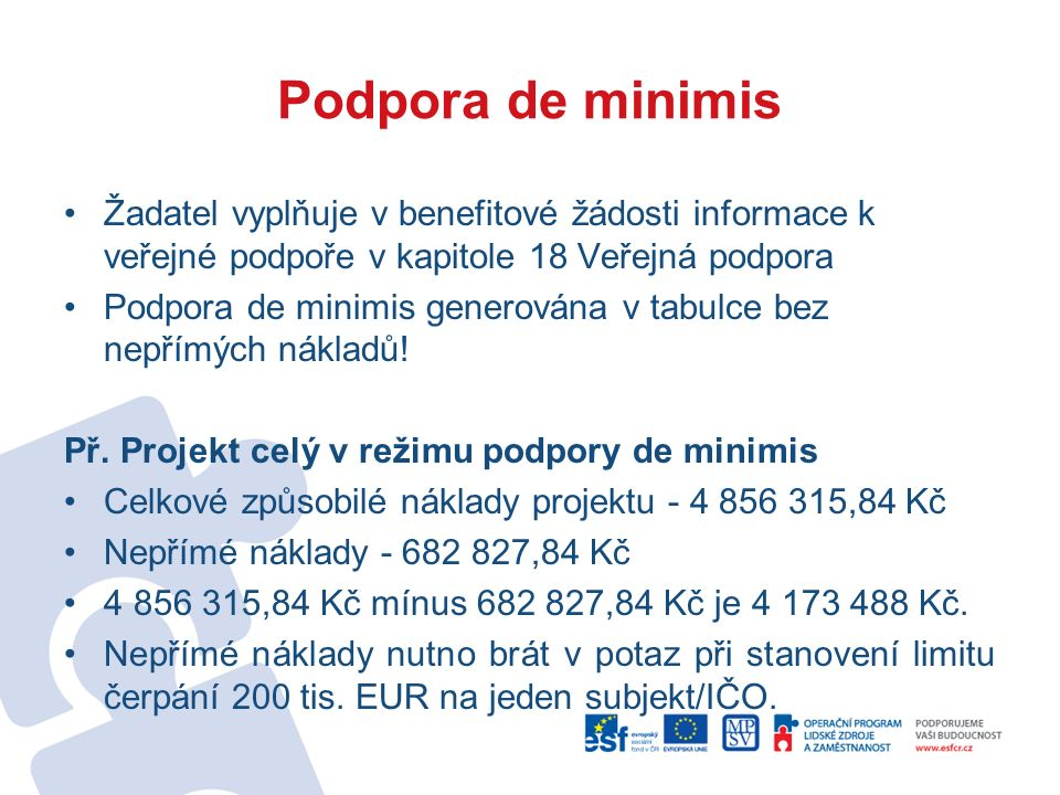 Podpora de minimis Žadatel vyplňuje v benefitové žádosti informace k veřejné podpoře v kapitole 18 Veřejná podpora Podpora de minimis generována v tabulce bez nepřímých nákladů.